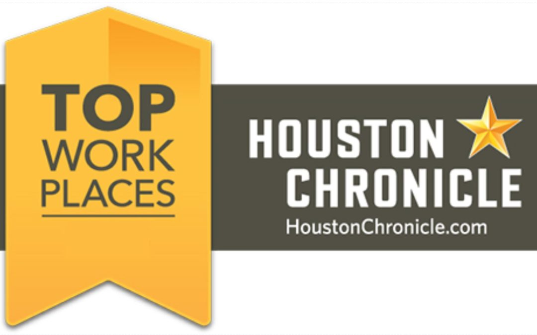 We've AGAIN Been Recognized as a Houston Chronicle Top Workplace